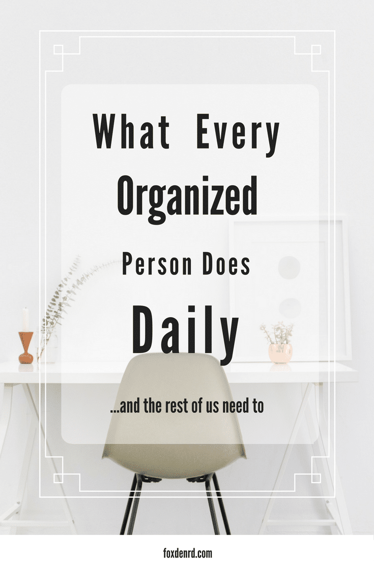 7 organizing routines to do daily fox den rd